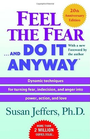 Feel the Fear . . . and Do It Anyway by Susan  Jeffers