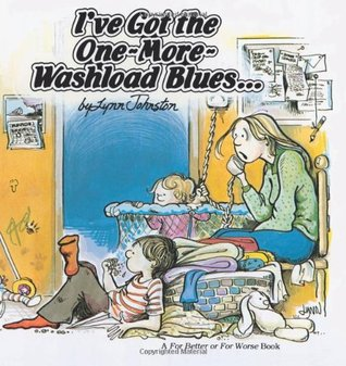 I've Got the One-More-Washload Blues by Lynn Johnston