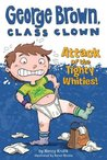 Attack of the Tighty Whities! (George Brown, Class Clown, #7)