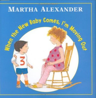 When the New Baby Comes, I'm Moving Out by Martha Alexander