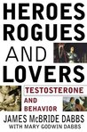Heroes, Rogues, and Lovers: Testosterone and Behavior