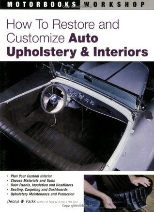 How to Restore and Customize Auto Upholstery and Interiors (Motorbooks Workshop)