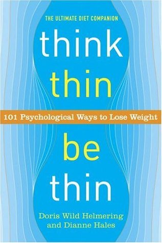 Think Thin, Be Thin: 101 Psychological Ways to Lose Weight