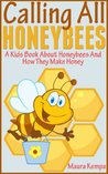 Calling All Honeybees! A Kids Book About Honeybees & How They Make Honey.