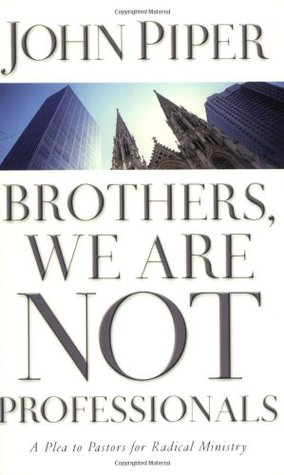 Brothers, We Are Not Professionals by John Piper