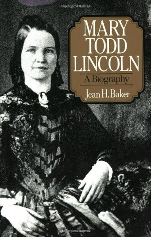 Mary Todd Lincoln by Jean H. Baker