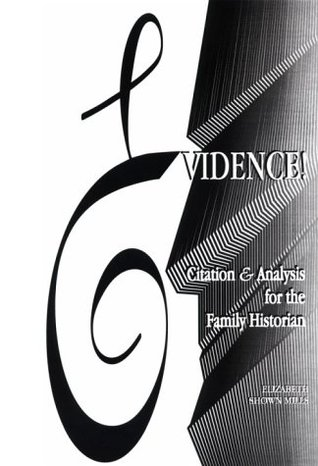 Evidence! Citation & Analysis for the Family Historian by Elizabeth Shown Mills