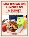 Easy Brown Bag Lunches on a Budget: How to Pack Great Lunches Everyone in Your Family Will Eat and Still Save Money (Food Matters)