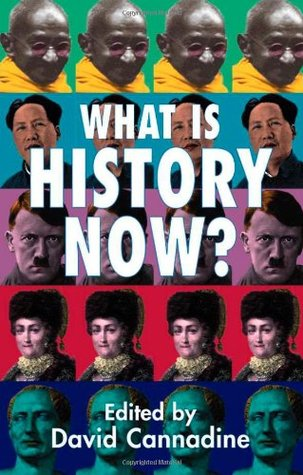 What Is History Now? by David Cannadine