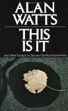 This is It & Other Essays on Zen & Spiritual Experience by Alan W. Watts