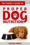 The Insider's Guide to Proper Dog Nutrition