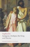 Antigone, Oedipus the King and Electra by Sophocles
