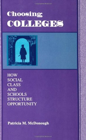 Choosing Colleges: How Social Class and Schools Structure Opportunity