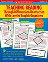 Teaching Reading Through Differentiated Instruction With Leveled Graphic Organizers: 50+ Reproducible, Leveled Literature-Response Sheets That Help You Manage Students' Different Learning Needs Easily and Effectively