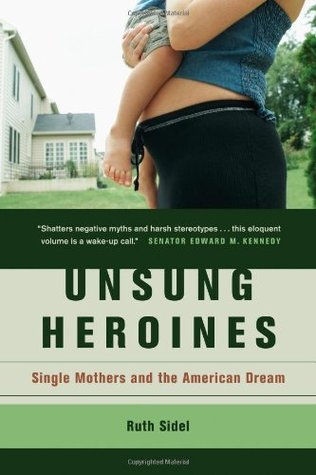 Unsung Heroines by Ruth Sidel