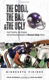 The Good, the Bad,  the Ugly: Minnesota Vikings: Heart-Pounding, Jaw-Dropping, and Gut-Wrenching Moments from Minnesota Vikings History