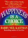 Happiness Is a Choice by Barry Neil Kaufman