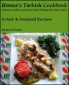 Binnur's Turkish Cookbook: Kebab & Meatball Recipes
