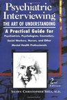 Psychiatric Interviewing: the Art of Understanding A Practical Guide for Psychiatrists, Psychologists, Counselors, Social Workers, Nurses, and Other Mental Health Professionals