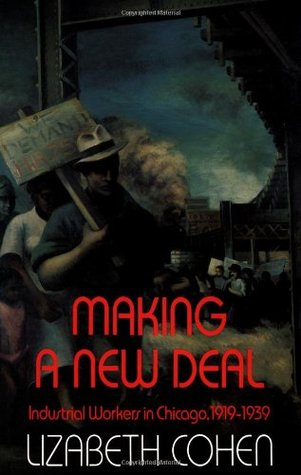 Making a New Deal by Lizabeth Cohen