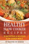 Healthy Slow Cooker Cookbook (Healthy Slow Cooker Recipes That Keeps You Full & Help You Lose Weight)
