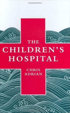 The Children's Hospital by Chris Adrian