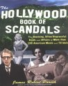 The Hollywood Book of Scandals: The Shoking, Often Disgraceful Deeds and Affairs of More Than 100 American Movie and TV Idols