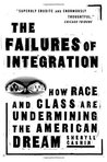 The Failures Of Integration: How Race and Class Are Undermining the American Dream