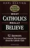 What Catholics Really Believe--Setting the Record Straight: 52 Answers to Common Misconceptions About the Catholic Faith