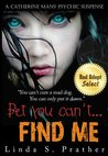 Bet you can't... FIND ME (Catherine Mans' Suspense)