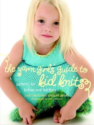 The Yarn Girls' Guide to Kid Knits by Julie Carles