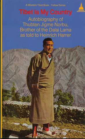 Tibet Is My Country: Autobiography of Thubten Jigme Norbu, Brother of the Dalai Lama as Told to Heinrich Harrer