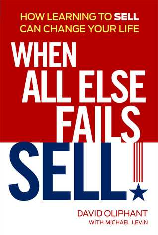 When All Else Fails, Sell!: How Learning to Sell Can Change Your Life