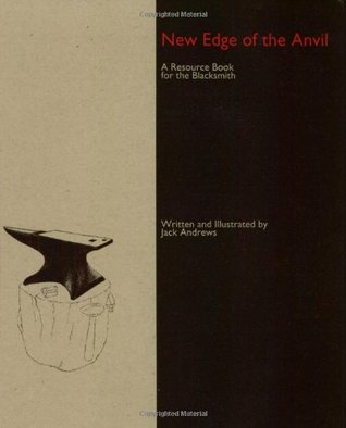 New Edge of the Anvil: A Resource Book for the Blacksmith a Resource Book for the Blacksmith