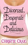 Divorced, Desperate and Delicious (Divorced and Desperate, #1)