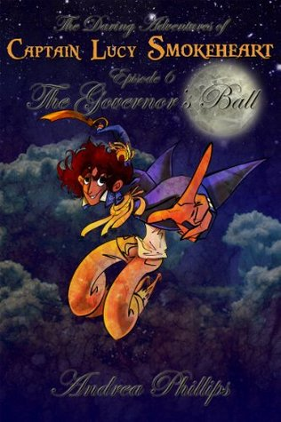The Governor's Ball (The Daring Adventures of Captain Lucy Smokeheart, #6)