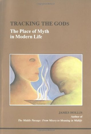 Tracking the Gods: The Place of Myth in Modern Life (Studies in Jungian Psychology by Jungian Analysts, 68)
