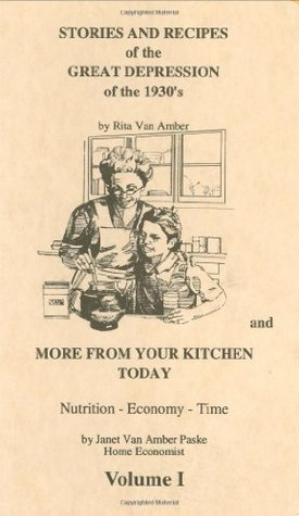 Stories & Recipes of the Great Depression of the 1930's and More from Your Kitchen Today