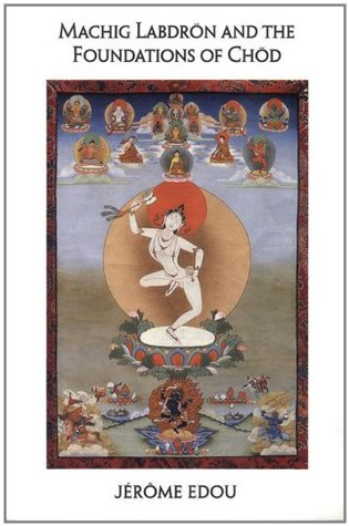 Machig Labdron and the Foundations of Chod by Jerome Edou