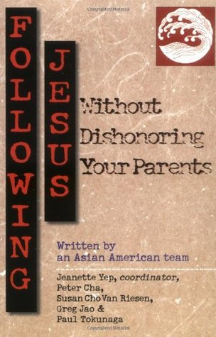 Following Jesus Without Dishonoring Your Parents by Jeanette Yep