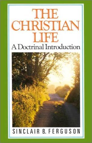 The Christian Life by Sinclair B. Ferguson