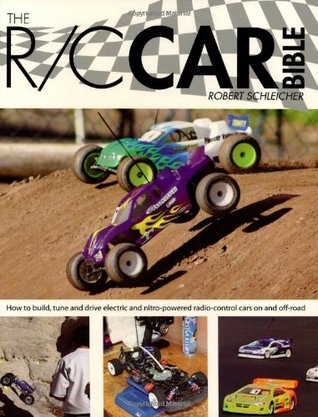 The R/C Car Bible: How to build, tune and drive electric and nitro-powered radio control cars on and off-road