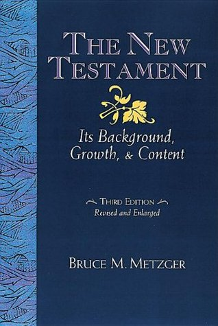 The New Testament: Its Background Growth and Content