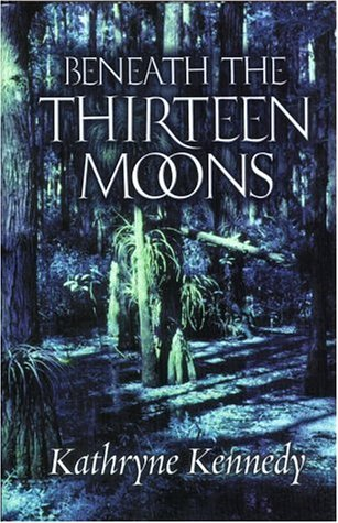 Beneath the Thirteen Moons by Kathryne Kennedy
