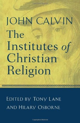 The Institutes of Christian Religion by John Calvin