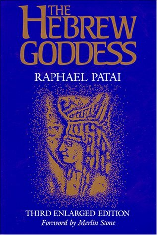 The Hebrew Goddess by Raphael Patai