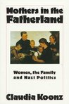 Mothers in the Fatherland: Women, the Family and Nazi Politics