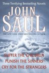 John Saul: Three Terrifying Bestselling Novels: Suffer the Children; Punish the Sinners; Cry for the Strangers
