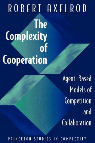 The Complexity of Cooperation by Robert Axelrod