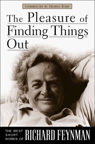 The Pleasure Of Finding Things Out by Richard Feynman